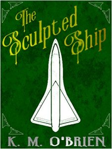Cover of The Sculpted Ship by K. M. O'Brien